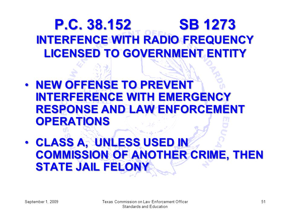 P.C. 38.152 SB 1273 INTERFENCE WITH RADIO FREQUENCY LICENSED TO GOVERNMENT ENTITY NEW OFFENSE TO PREVENT INTERFERENCE WITH EMERGENCY RESPONSE AND LAW