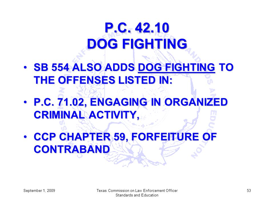 P.C. 42.10 DOG FIGHTING SB 554 ALSO ADDS DOG FIGHTING TO THE OFFENSES LISTED IN:SB 554 ALSO ADDS DOG FIGHTING TO THE OFFENSES LISTED IN: P.C. 71.02, E