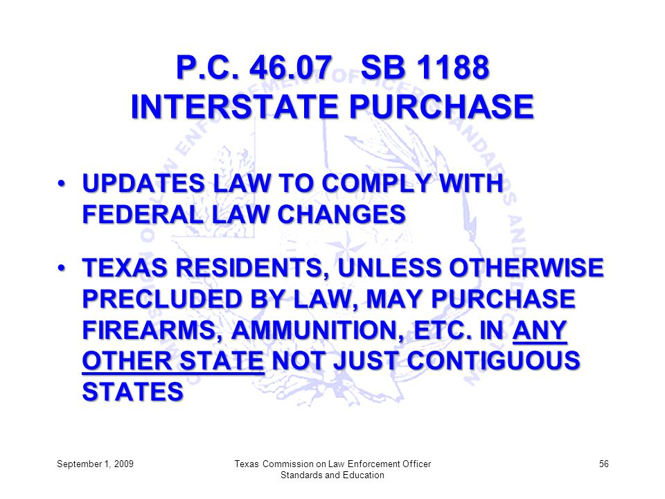 P.C. 46.07 SB 1188 INTERSTATE PURCHASE UPDATES LAW TO COMPLY WITH FEDERAL LAW CHANGESUPDATES LAW TO COMPLY WITH FEDERAL LAW CHANGES TEXAS RESIDENTS, U