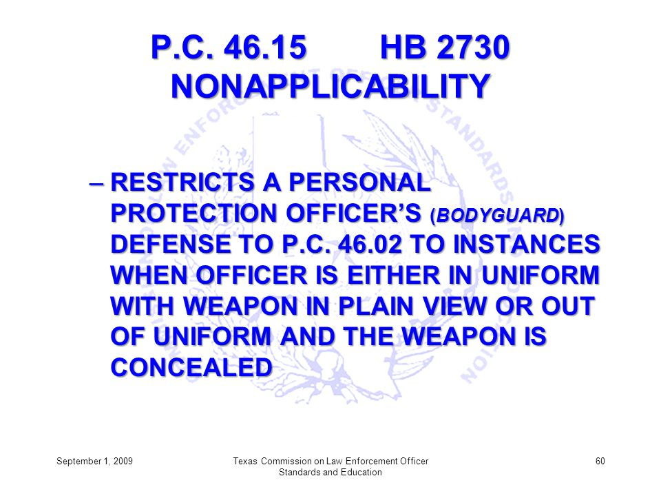 P.C. 46.15 HB 2730 NONAPPLICABILITY –RESTRICTS A PERSONAL PROTECTION OFFICERS (BODYGUARD) DEFENSE TO P.C. 46.02 TO INSTANCES WHEN OFFICER IS EITHER IN