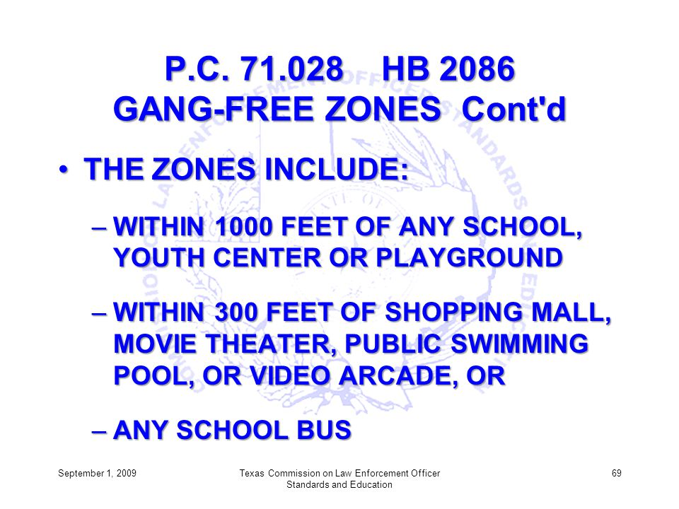 P.C. 71.028 HB 2086 GANG-FREE ZONES Cont'd THE ZONES INCLUDE:THE ZONES INCLUDE: –WITHIN 1000 FEET OF ANY SCHOOL, YOUTH CENTER OR PLAYGROUND –WITHIN 30