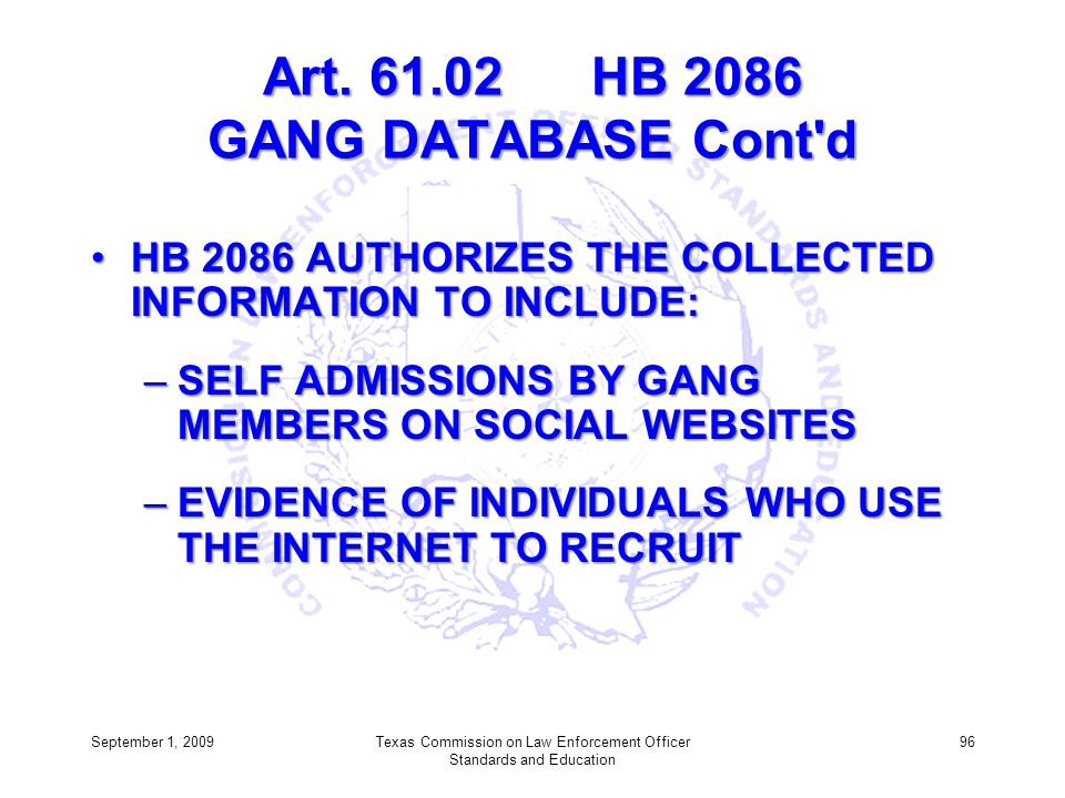 Art. 61.02 HB 2086 GANG DATABASE Cont'd HB 2086 AUTHORIZES THE COLLECTED INFORMATION TO INCLUDE:HB 2086 AUTHORIZES THE COLLECTED INFORMATION TO INCLUD
