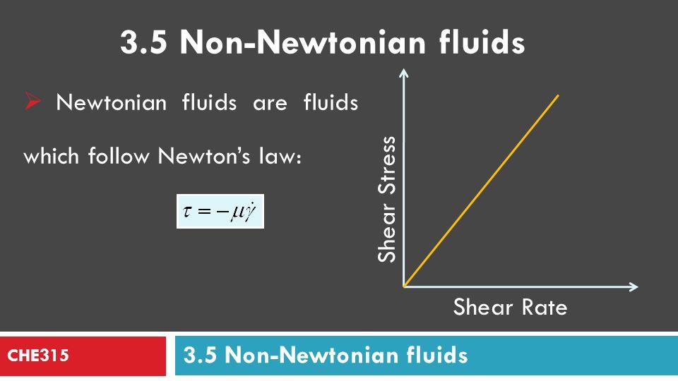 CHE315 Shear Stress Shear Rate Non-Newtonian fluids do not follow Newtonian law.