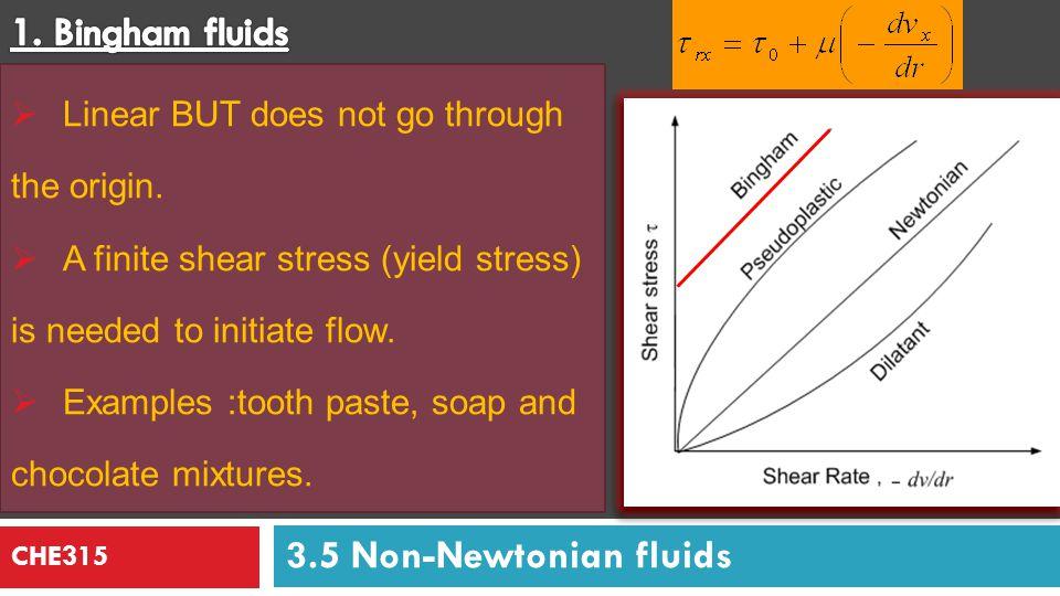 CHE315 K: consistency index And n: flow behavior index 3.5 Non-Newtonian fluids