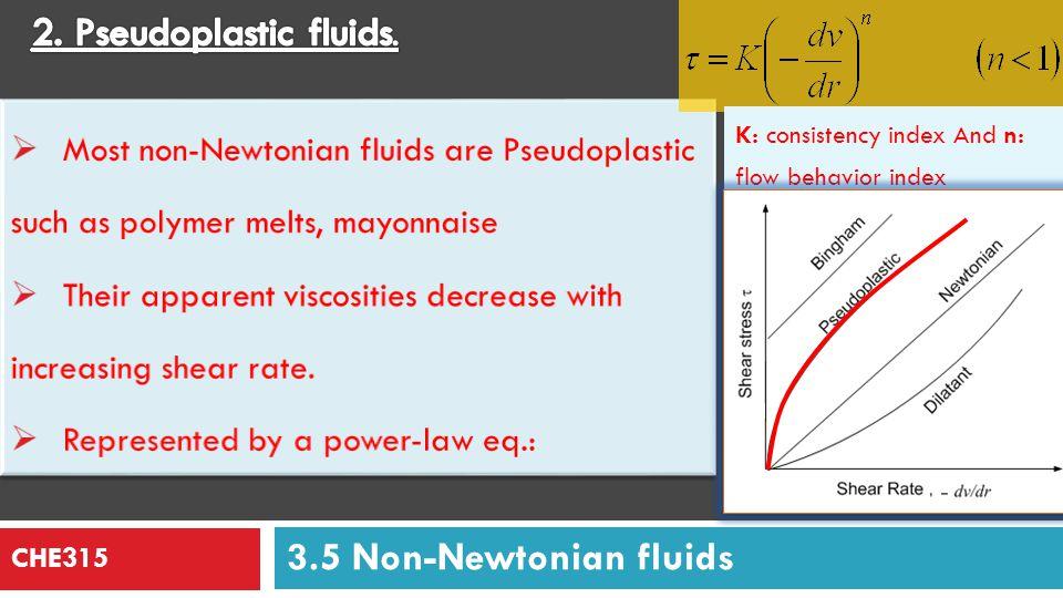 CHE315 3.Dilatant fluids. Less common than pseudoplastic fluids.