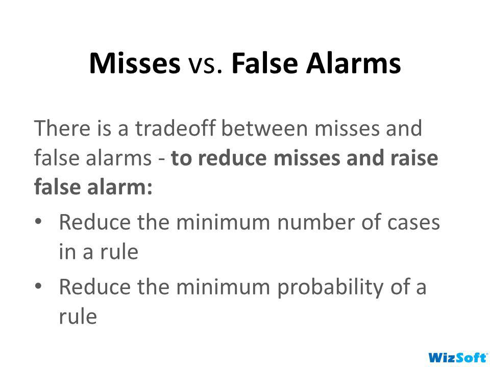 Misses vs. False Alarms There is a tradeoff between misses and false alarms - to reduce misses and raise false alarm: Reduce the minimum number of cas