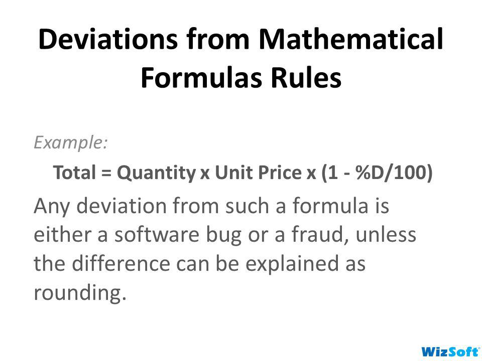 Deviations from Mathematical Formulas Rules Example: Total = Quantity x Unit Price x (1 - %D/100) Any deviation from such a formula is either a softwa