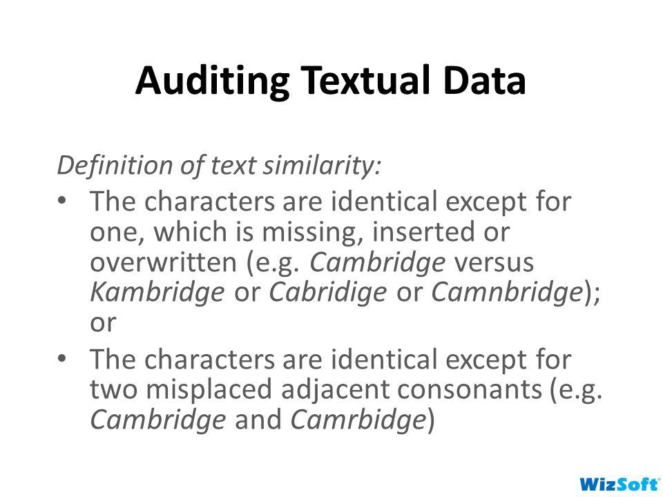 Auditing Textual Data Definition of text similarity: The characters are identical except for one, which is missing, inserted or overwritten (e.g. Camb