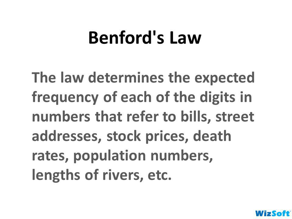 Benford's Law The law determines the expected frequency of each of the digits in numbers that refer to bills, street addresses, stock prices, death ra