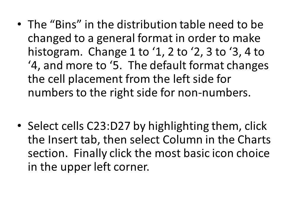 The Bins in the distribution table need to be changed to a general format in order to make histogram.