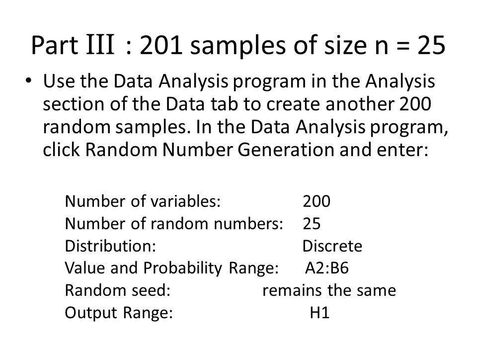 Part III : 201 samples of size n = 25 Use the Data Analysis program in the Analysis section of the Data tab to create another 200 random samples.
