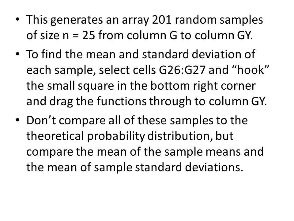 This generates an array 201 random samples of size n = 25 from column G to column GY.