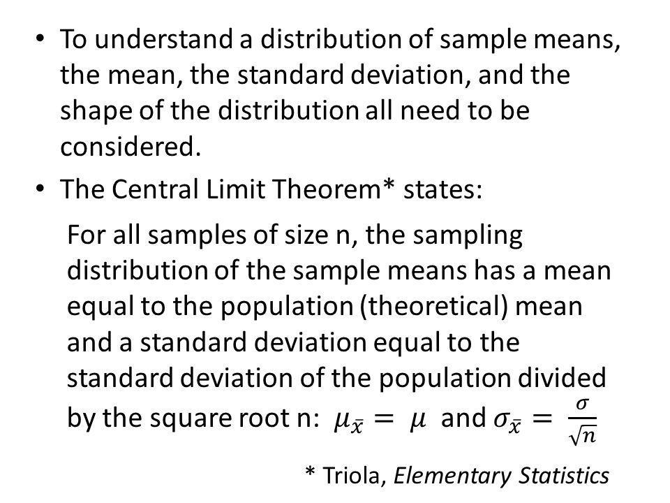 To understand a distribution of sample means, the mean, the standard deviation, and the shape of the distribution all need to be considered.
