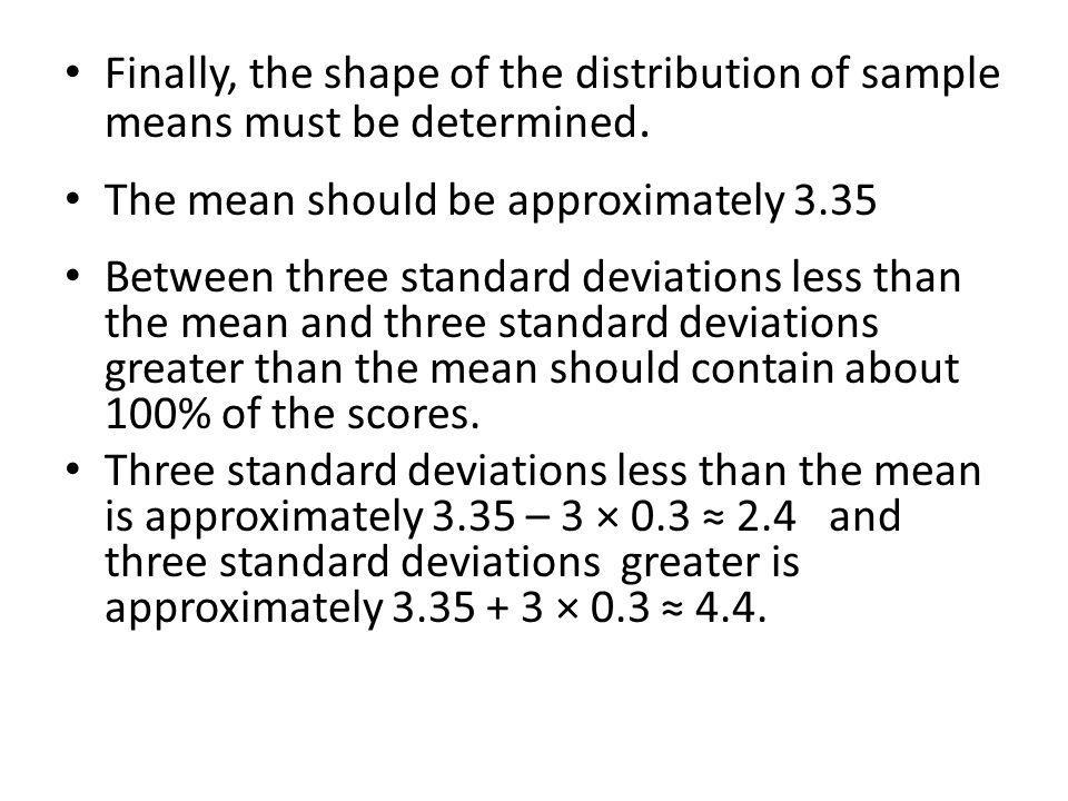 Finally, the shape of the distribution of sample means must be determined.