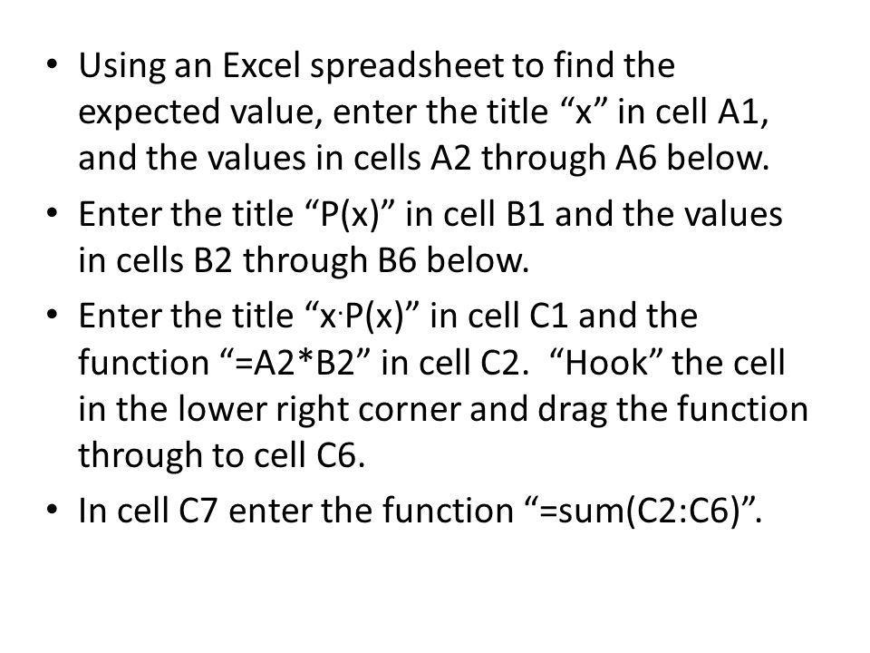 Using an Excel spreadsheet to find the expected value, enter the title x in cell A1, and the values in cells A2 through A6 below.