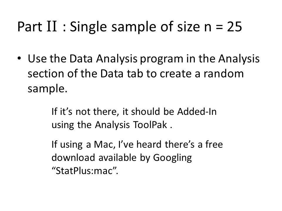 Part II : Single sample of size n = 25 Use the Data Analysis program in the Analysis section of the Data tab to create a random sample.