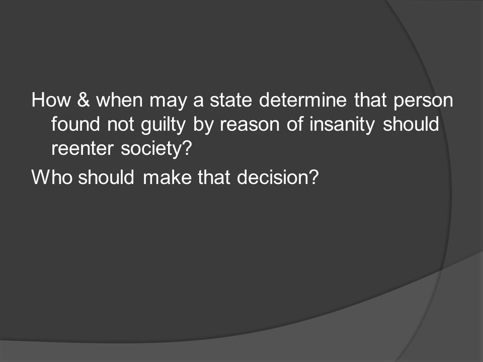 How & when may a state determine that person found not guilty by reason of insanity should reenter society.