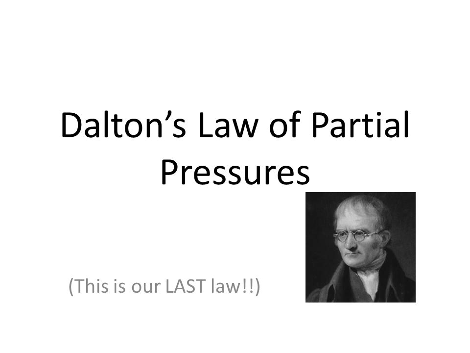 Daltons Law of Partial Pressures (This is our LAST law!!)