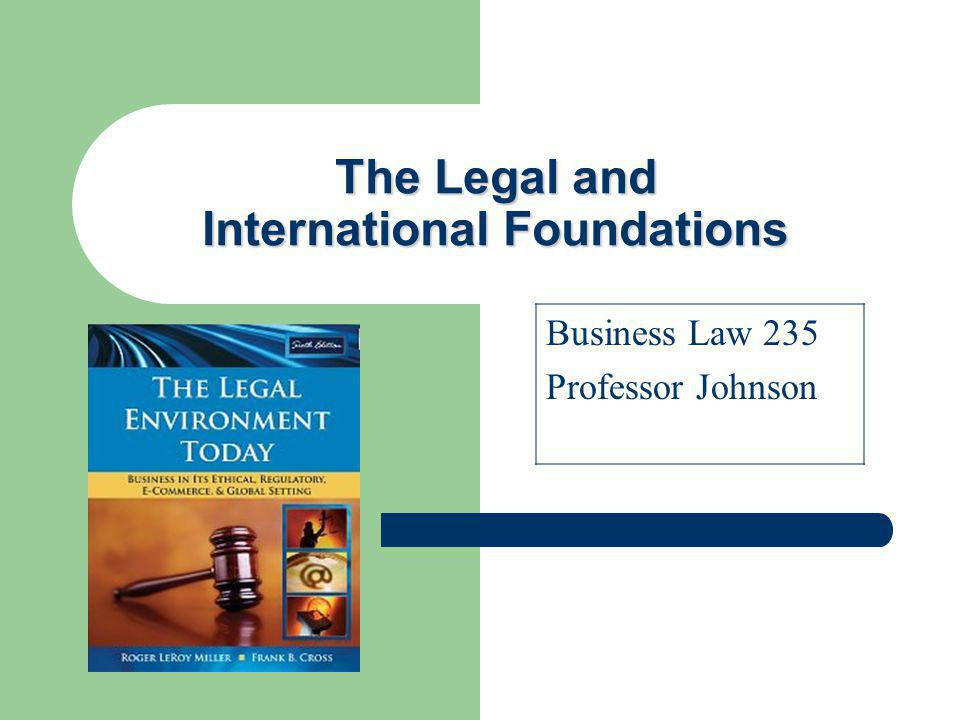 The Legal and International Foundations Business Law 235 Professor Johnson