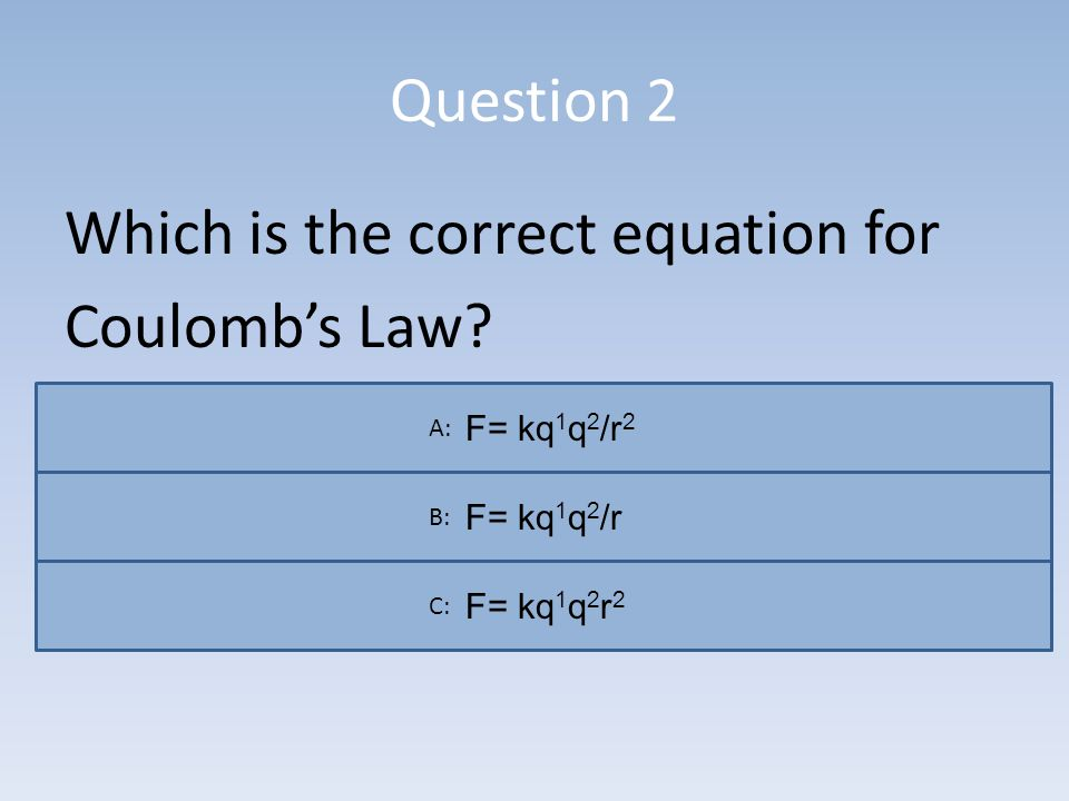Question 2 Which is the correct equation for Coulombs Law.