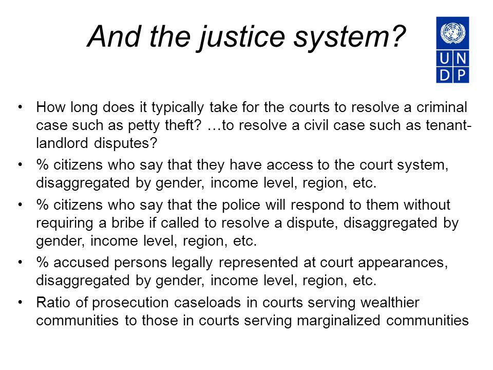 And the justice system? How long does it typically take for the courts to resolve a criminal case such as petty theft? …to resolve a civil case such a