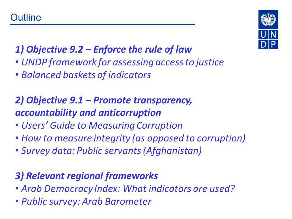 Outline 1) Objective 9.2 – Enforce the rule of law UNDP framework for assessing access to justice Balanced baskets of indicators 2) Objective 9.1 – Pr