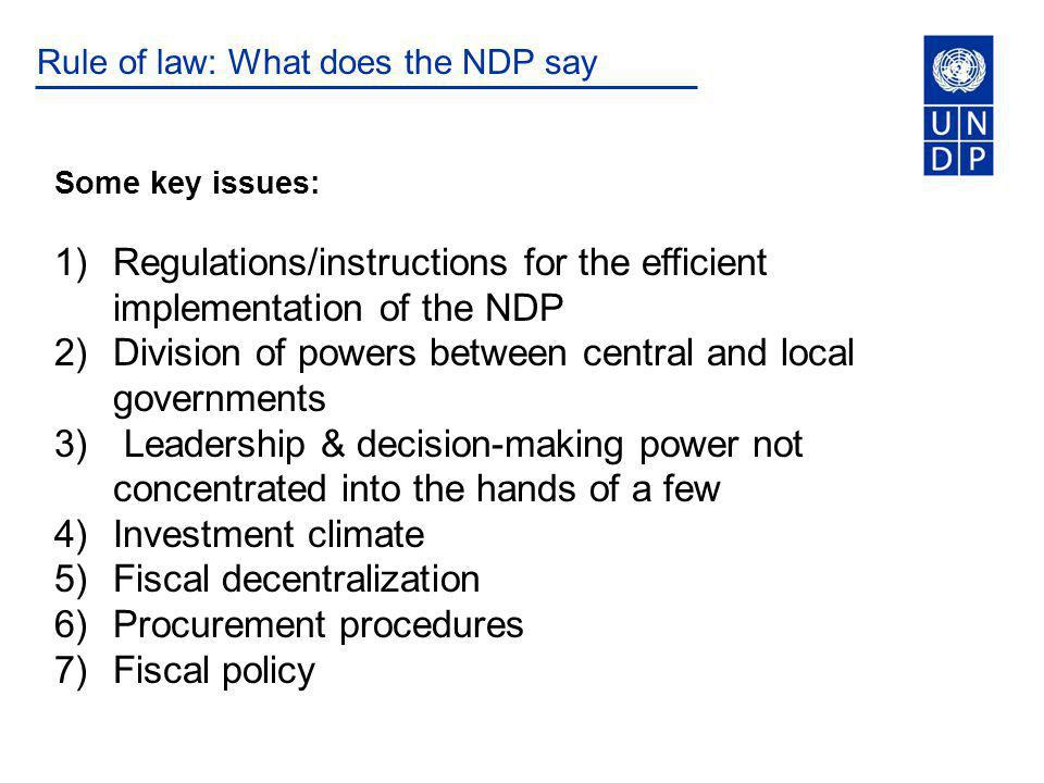Rule of law: What does the NDP say Some key issues: 1)Regulations/instructions for the efficient implementation of the NDP 2)Division of powers betwee