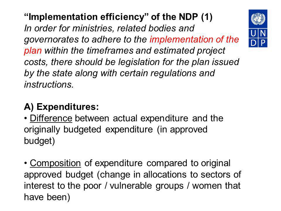 Implementation efficiency of the NDP (1) B) Planning: Multi-year perspective in fiscal planning, expenditure policy and budgeting Existence of sector strategies with multi-year costing of recurrent and investment expenditure Linkages between investment budgets and forward expenditure estimates C) Control systems: Coverage and quality of the internal audit function.
