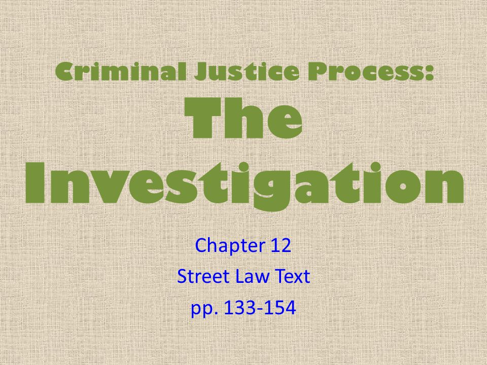 Criminal Justice Process: The Investigation Chapter 12 Street Law Text pp. 133-154