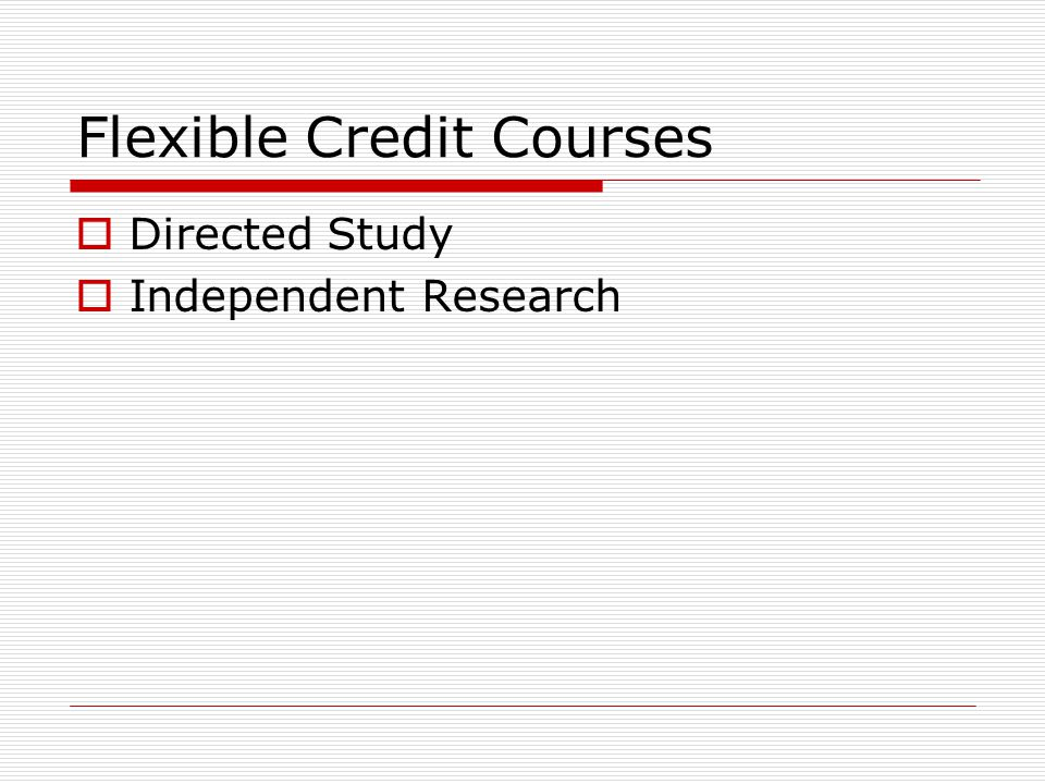 Flexible Credit Courses Directed Study Independent Research