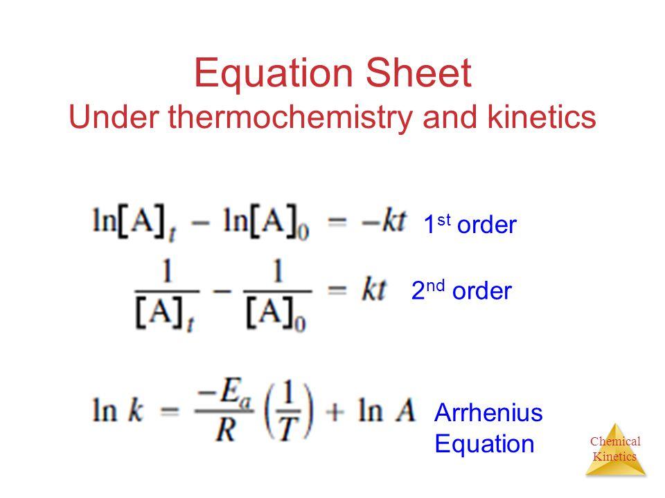 Chemical Kinetics Equation Sheet Under thermochemistry and kinetics 1 st order 2 nd order Arrhenius Equation