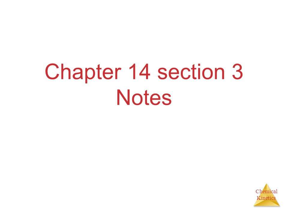 Chemical Kinetics Chapter 14 section 3 Notes