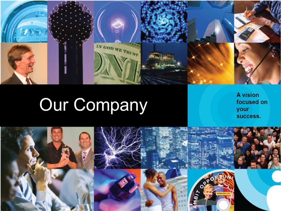 Our Company A vision focused on your success.