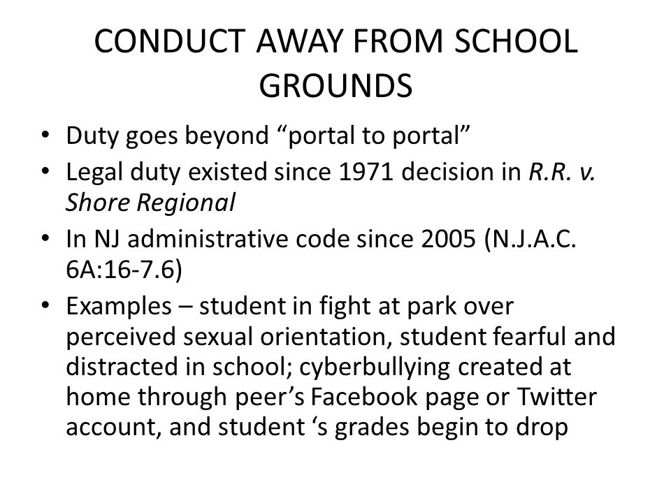 CONDUCT AWAY FROM SCHOOL GROUNDS Duty goes beyond portal to portal Legal duty existed since 1971 decision in R.R. v. Shore Regional In NJ administrati