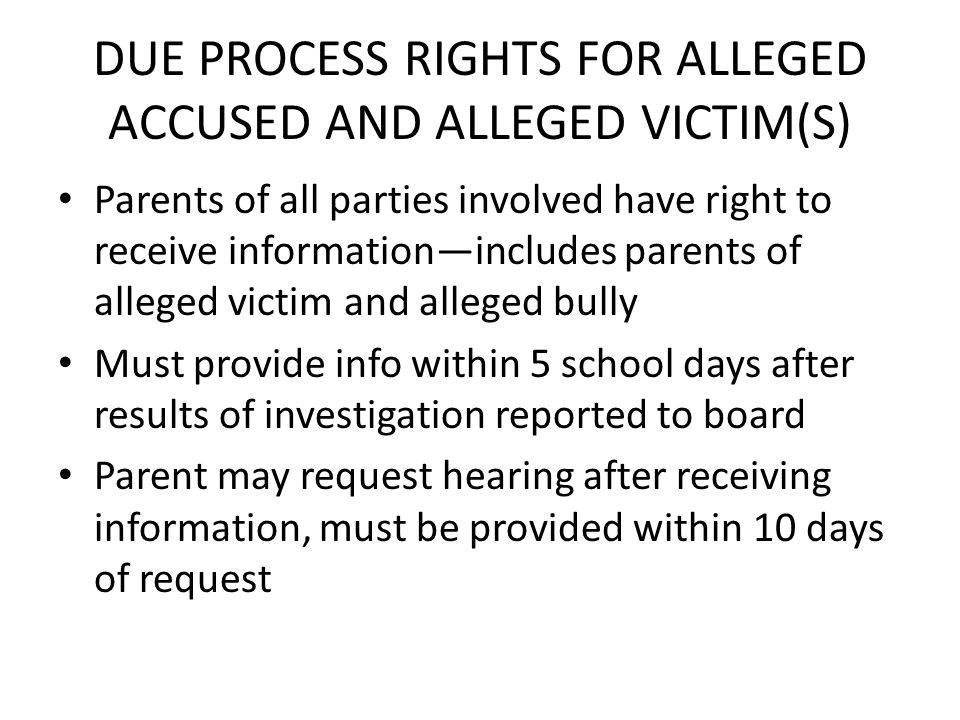 DUE PROCESS RIGHTS FOR ALLEGED ACCUSED AND ALLEGED VICTIM(S) Parents of all parties involved have right to receive informationincludes parents of alle