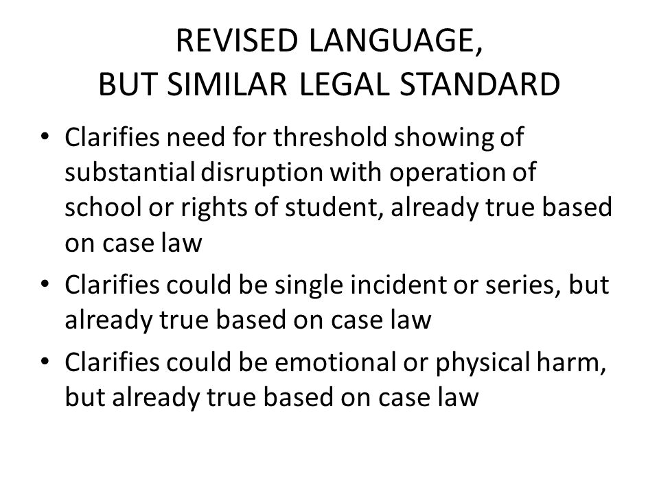 REVISED LANGUAGE, BUT SIMILAR LEGAL STANDARD Clarifies need for threshold showing of substantial disruption with operation of school or rights of stud