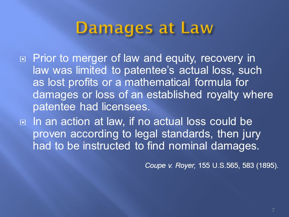 Prior to merger of law and equity, recovery in law was limited to patentees actual loss, such as lost profits or a mathematical formula for damages or loss of an established royalty where patentee had licensees.