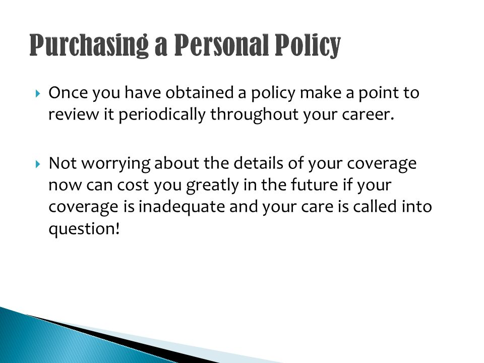 Once you have obtained a policy make a point to review it periodically throughout your career.