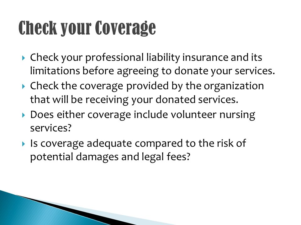 Check your professional liability insurance and its limitations before agreeing to donate your services.