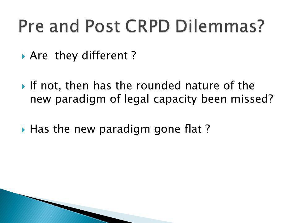 Are they different ? If not, then has the rounded nature of the new paradigm of legal capacity been missed? Has the new paradigm gone flat ?
