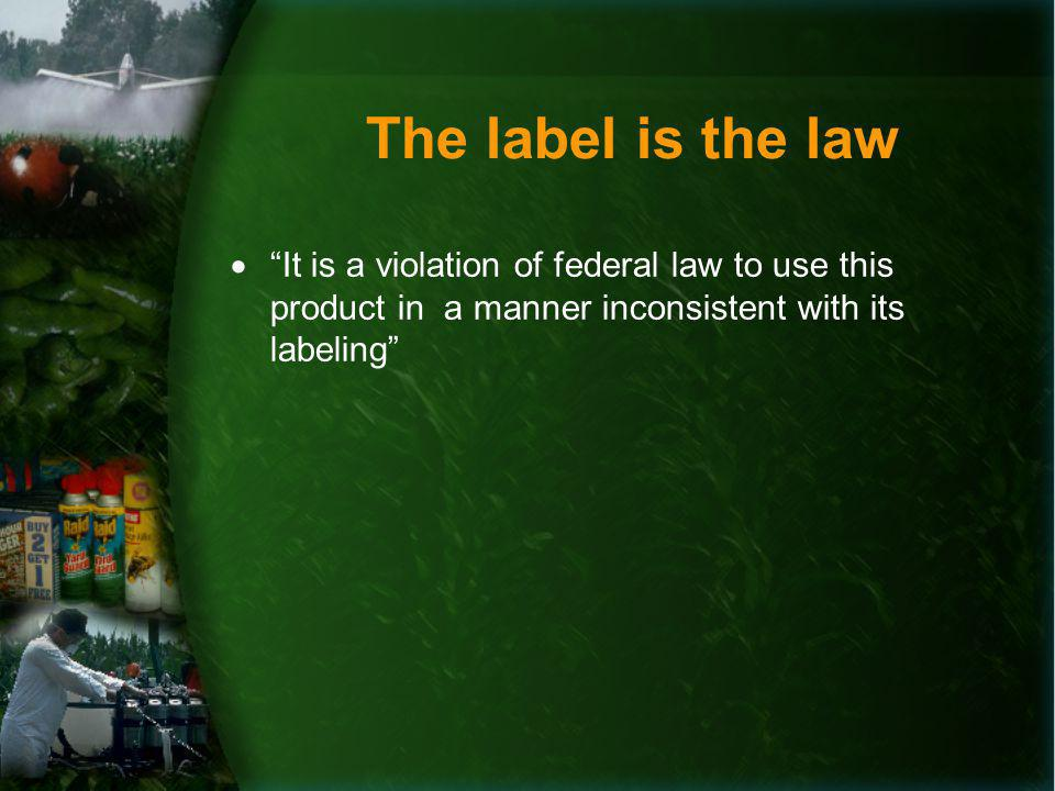 The label is the law It is a violation of federal law to use this product in a manner inconsistent with its labeling