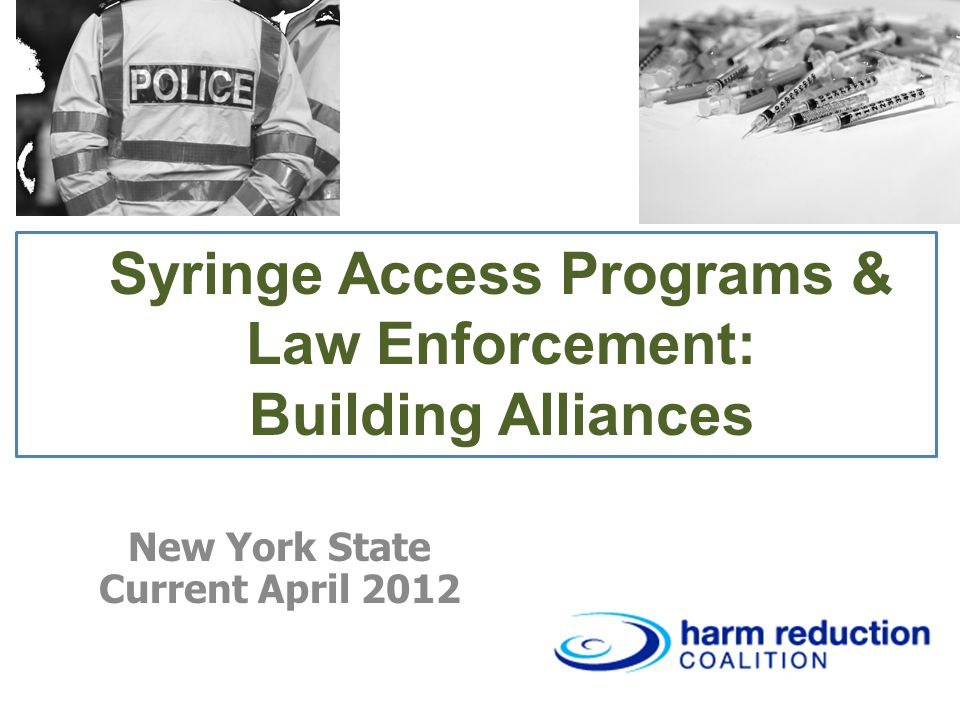 Syringe Access Programs & Law Enforcement: Building Alliances New York State Current April 2012
