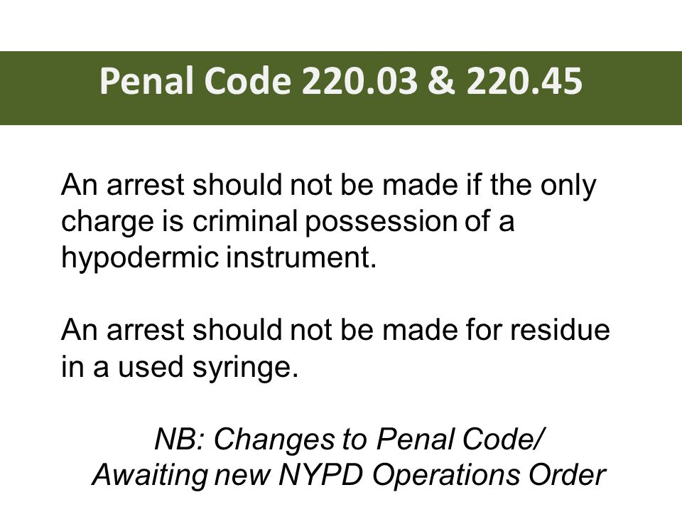 Penal Code 220.03 & 220.45 An arrest should not be made if the only charge is criminal possession of a hypodermic instrument.