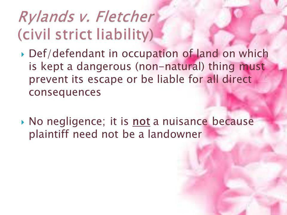 Def/defendant in occupation of land on which is kept a dangerous (non-natural) thing must prevent its escape or be liable for all direct consequences