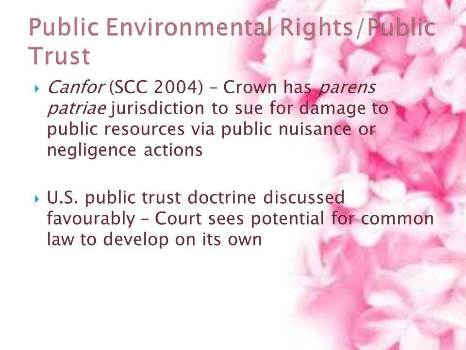 Canfor (SCC 2004) – Crown has parens patriae jurisdiction to sue for damage to public resources via public nuisance or negligence actions U.S. public