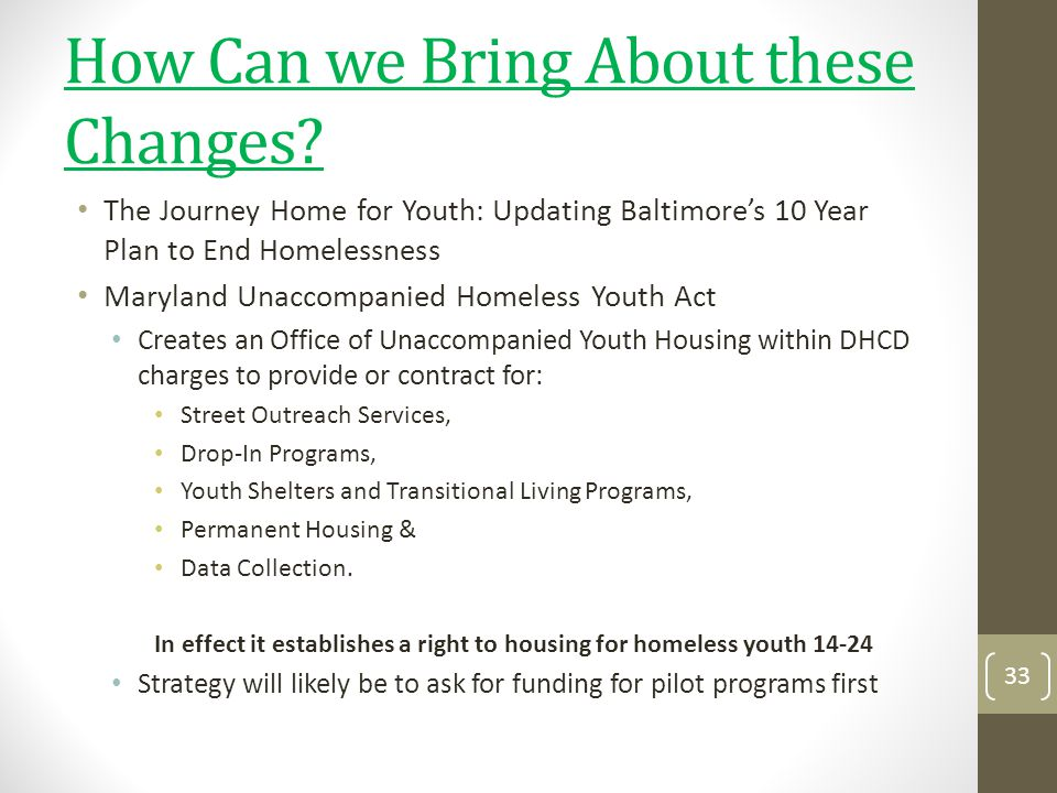How Can we Bring About these Changes? The Journey Home for Youth: Updating Baltimores 10 Year Plan to End Homelessness Maryland Unaccompanied Homeless
