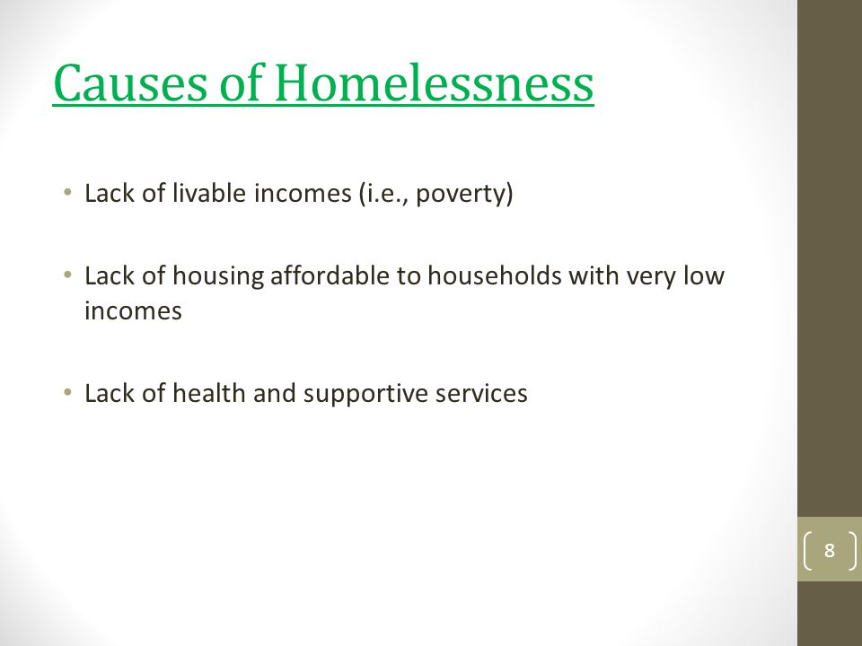 Causes of Homelessness Cont… Youth homelessness is largely a reflection of family breakdown.