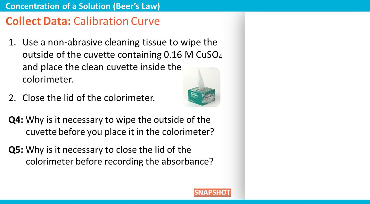 Collect Data: Calibration Curve 1.Use a non-abrasive cleaning tissue to wipe the outside of the cuvette containing 0.16 M CuSO 4 and place the clean c