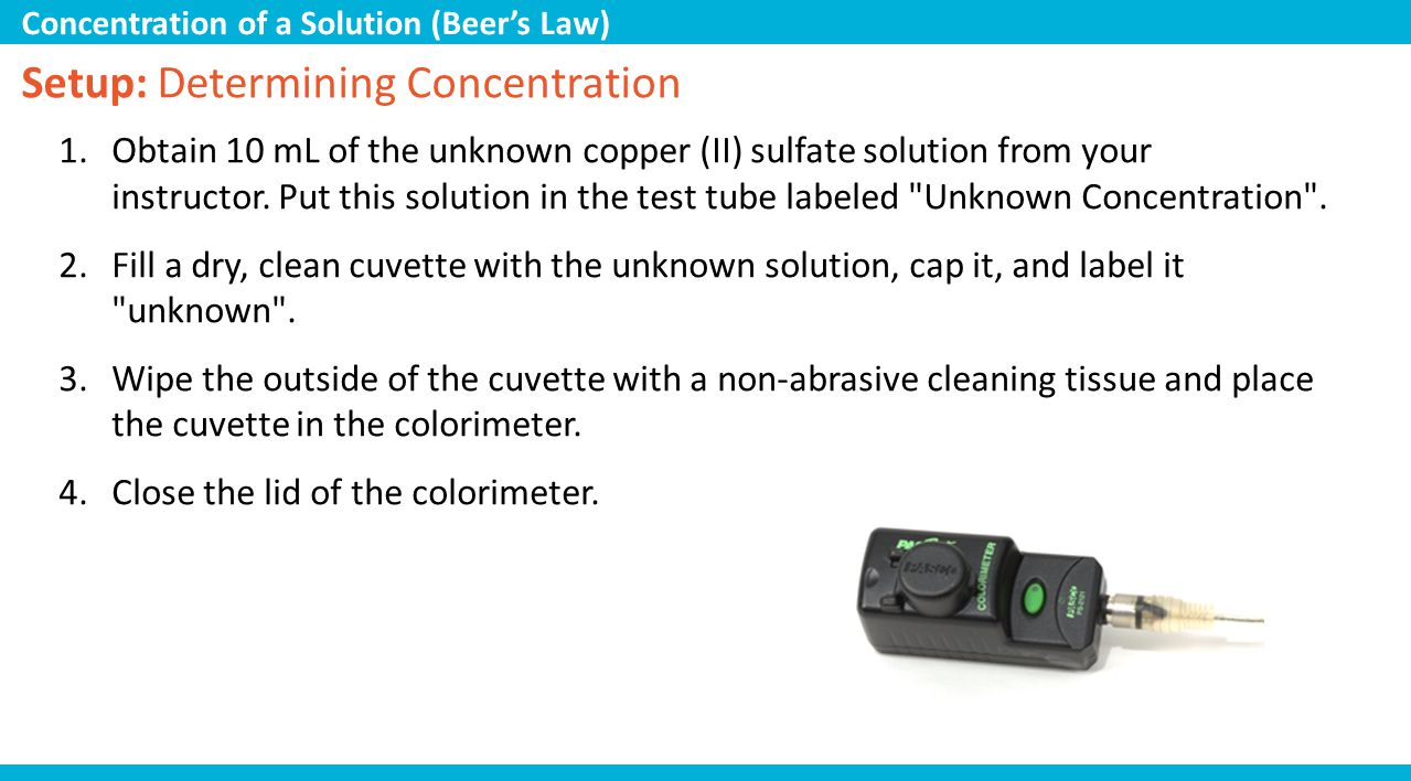 Setup: Determining Concentration 1.Obtain 10 mL of the unknown copper (II) sulfate solution from your instructor. Put this solution in the test tube l