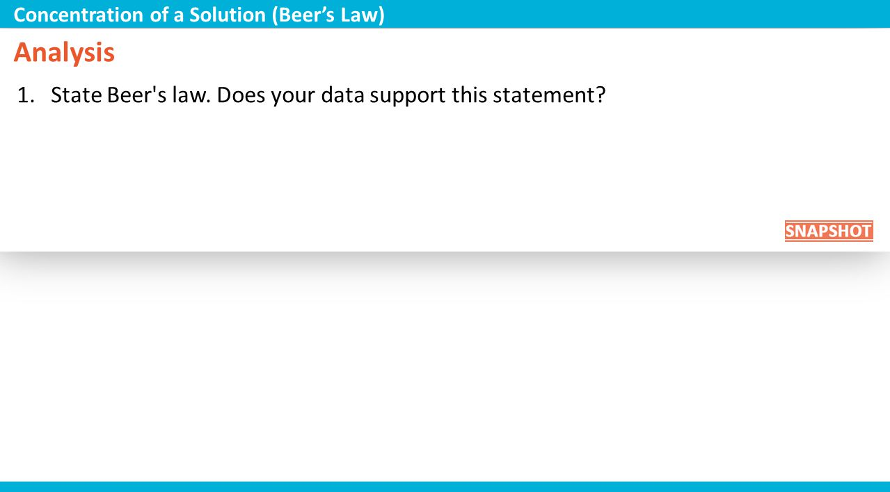 Analysis 1.State Beer's law. Does your data support this statement? Concentration of a Solution (Beers Law)